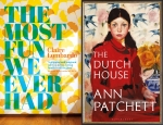 The Most Fun We Ever Had, by Claire Lombardo and The Dutch House by Ann Patchett