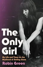 The Only Girl: My Life and Times on the Masthead of the Rolling Stone book cover