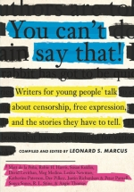You Can't Say That!: Writers for Young People Talk About Censorship, Free Expression, & the Stories They Have to Tell book cover