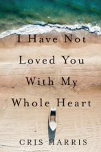 I Have Not Loved You With My Whole Heart book cover